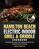 Hamilton Beach Electric Indoor Grill and Griddle Cookbook: The Delicious Guaranteed, Family-Approved Recipes for Your Electric Indoor Grill and Griddle (English Edition)
