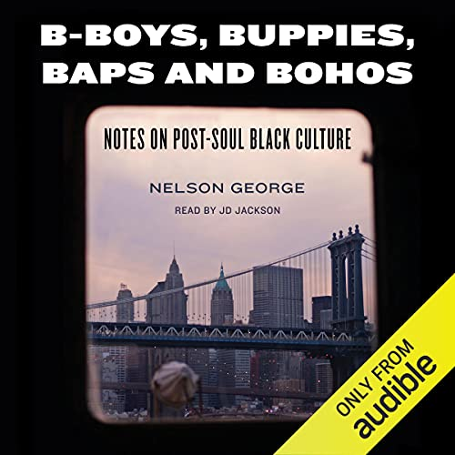 B-Boys, Buppies, Baps, & Bohos Audiobook By Nelson George cover art