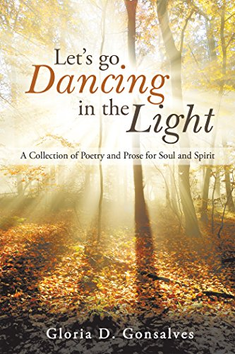 Let'S Go Dancing in the Light: A Collection of Poetry and Prose for Soul and Spirit