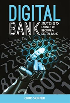Digital Bank: Strategies to launch or become a digital bank by [Chris Skinner]