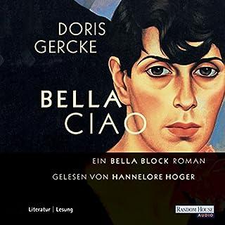 Bella Ciao     Ein Bella Block-Roman              Autor:                                                                                                                                 Doris Gercke                               Sprecher:                                                                                                                                 Hannelore Hoger                      Spieldauer: 4 Std. und 48 Min.     44 Bewertungen     Gesamt 4,1