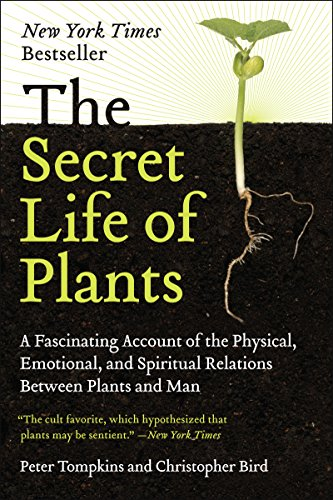 The Secret Life Of Plants A Fascinating Account Of The Physical