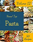 Hmm! Top 50 Pasta Recipes Volume 12: A Pasta Cookbook from the Heart!