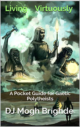 Living Virtuously: A Pocket Guide for Gaelic Polytheists