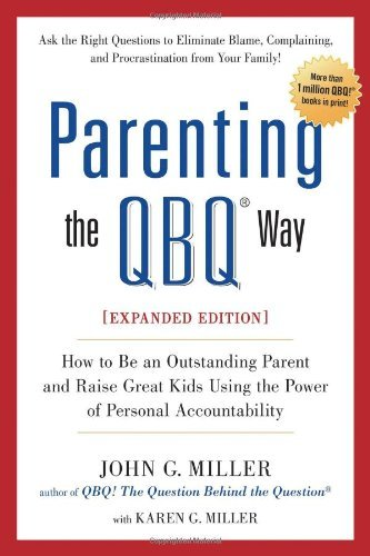 By John G. Miller Parenting the QBQ Way, Expanded Edition: How to be an Outstanding Parent and Raise Great Kids Using (Expanded) [Paperback]