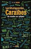 Les Musiques des Caraïbes, du vaudou au calypso (French Edition)