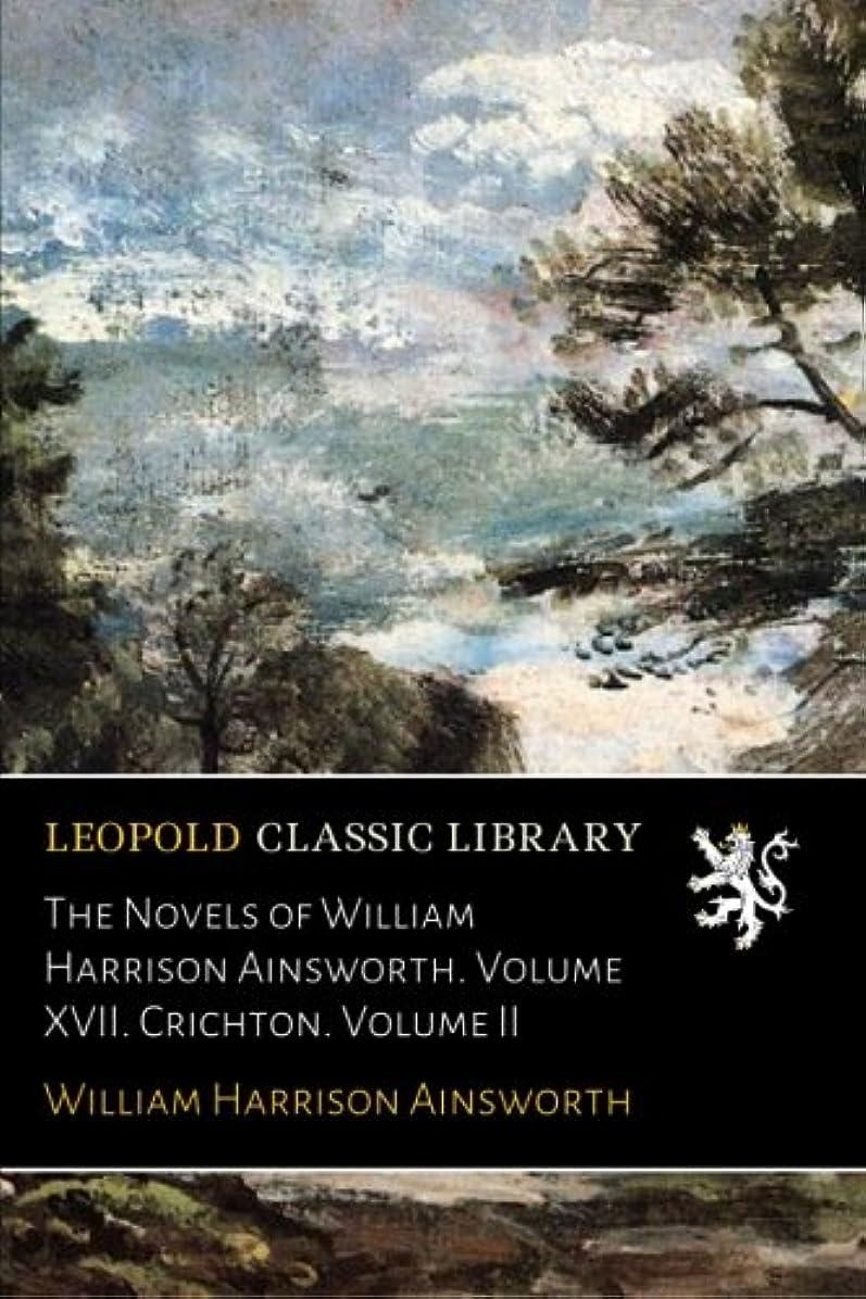 キャスト大統領タイピストThe Novels of William Harrison Ainsworth. Volume XVII. Crichton. Volume II