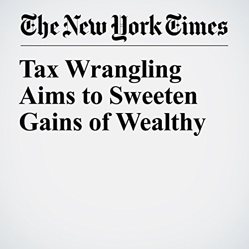 Tax Wrangling Aims to Sweeten Gains of Wealthy copertina