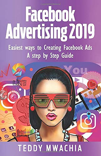 Facebook Advertising 2019: Easiest Ways to Creating Facebook Ads A step by step Guide