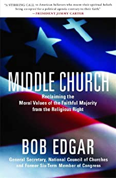 Middle Church: Reclaiming the Moral Values of the Faithful Majority from the Religious Right by [Bob Edgar]