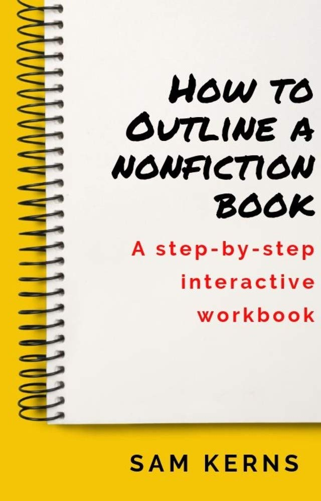 How to Outline a Nonfiction Book: A Step-by-Step Interactive Workbook: (Work from Home Series: Book 10)
