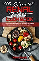 The Essential Renal Diet Cookbook: A Comprehensive Guide with Low Sodium and Low Potassium Recipes to Improve Kidney Function and Avoid Dialisys