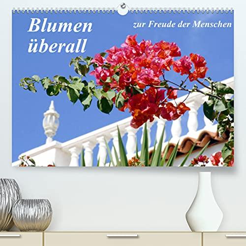 Blumen überall, zur Freude Menschen (Premium-Kalender 2022 DIN A2 quer)