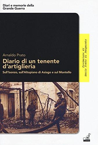 Diario di un tenente d'artiglieria. Sull'Isonzo, sull'Altopiano di Asiago e sul Montello