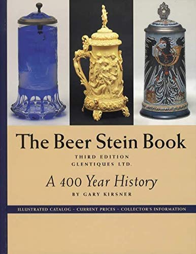 The beer stein book: A 400 year history, illustrated catalog, current prices, collector's information