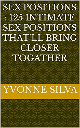 Sex Positions : 125 Intimate Sex Positions That'll Bring Closer Togather (English Edition)