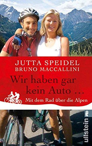 Wir haben gar kein Auto ...: Mit dem Rad über die Alpen (0)