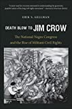 Death Blow to Jim Crow: The National Negro Congress and the Rise of Militant Civil Rights (The John Hope Franklin Series in African American History and Culture)