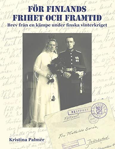 För Finlands frihet och framtid: Brev från en kämpe under finska finterkriget...