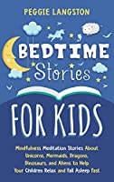 Bedtime Stories for Kids: Mindfulness Meditation Stories About Unicorns, Mermaids, Dragons, Dinosaurs, and Aliens to Help Your Children Relax and Fall Asleep Fast