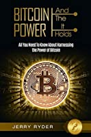Bitcoin Trading: And The Power It Holds (Day Trading For Beginners) - All You Need To Know About Harnessing the Power of Bitcoin For Beginners