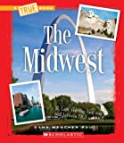 The Midwest (True Book: U.S. Regions)