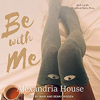 Be with Me     Strickland Sisters Series, Book 3              By:                                                                                                                                 Alexandria House                               Narrated by:                                                                                                                                 Sean Crisden,                                                                                        null Mari                      Length: 7 hrs and 23 mins     6 ratings     Overall 5.0