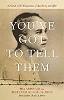 You've Got to Tell Them: A French Girl's Experience of Auschwitz and After