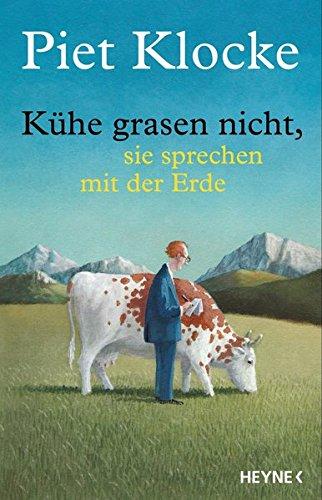 Kühe grasen nicht, sie sprechen mit der Erde: Mit Bonus-CD: Ausgewählte Texte, auf unnachahmliche Weise vom Autor selbst vorgetragen