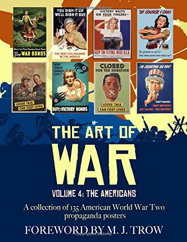 Compare Textbook Prices for The Art of War: Volume 4 - The Americans A collection of 135 American World War Two propaganda posters  ISBN 9798634909769 by Design, Artemis,Trow, M. J.