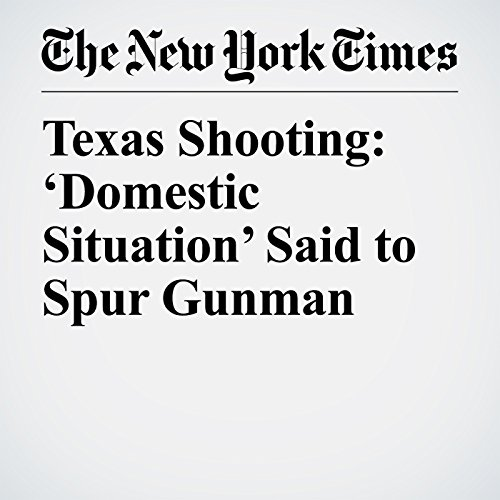 Texas Shooting: 'Domestic Situation' Said to Spur Gunman copertina