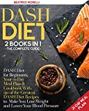 DASH Diet: The Complete Guide. 2 Books in 1 - DASH Diet for Beginners, Your 21-Day Meal Plan + Cookbook with 140 of the Greatest DASH Diet Recipes to Make ... Lose Weight and Lower Your Blood Pressure