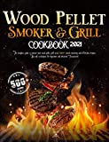 Wood Pellet Smoker and Grill Cookbook 2021: The Complete Guide to Master your Wood Pellet Grill with...