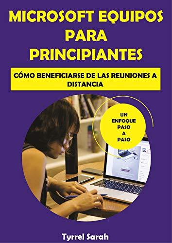 MICROSOFT EQUIPOS PARA PRINCIPIANTES: CÓMO BENEFICIARSE DE LAS REUNIONES A DISTANCIA (English Edition)