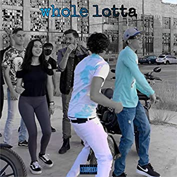 Whole Lotta (feat. Ybk T.O.D)