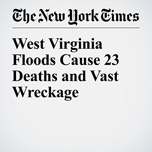 West Virginia Floods Cause 23 Deaths and Vast Wreckage cover art