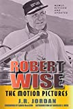 Robert Wise: The Motion Pictures (Revised Edition)
