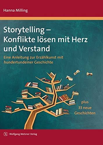 Storytelling - Konflikte lösen mit Herz und Verstand: Eine Anleitung zur Erzählkunst mit hundertundeiner Geschichte plus 33 neue Geschichten