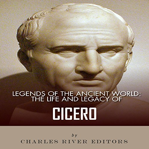 Legends of the Ancient World: The Life and Legacy of Cicero audiobook cover art