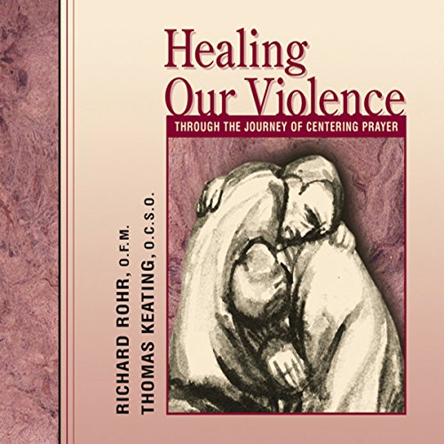 Healing Our Violence Through the Journey of Centering Prayer audiobook cover art