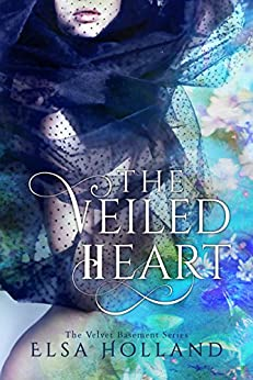 The Veiled Heart: A Second Chance for Love (The Velvet Basement Series) by [Elsa Holland, Hot Tree Editing]
