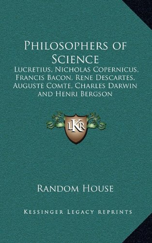 Philosophers of Science: Lucretius, Nicholas Copernicus, Francis Bacon, Rene Descartes, Auguste Comte, Charles Darwin and Henri Bergson