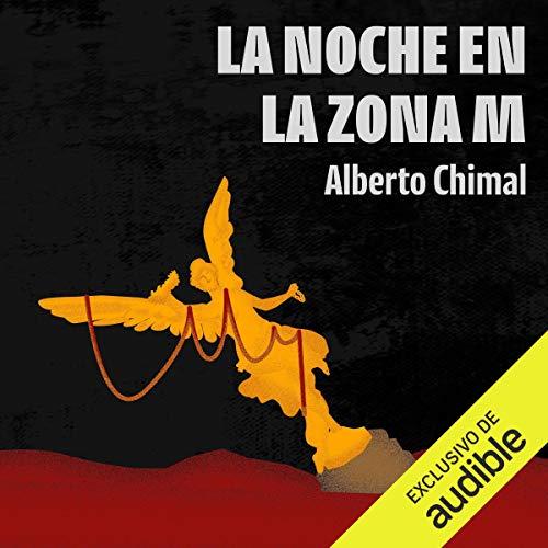 La noche en la zona M [The Night in Zone M] Audiobook By Alberto Chimal cover art