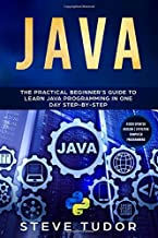 JAVA: The Practical Beginner's Guide to Learn Java Programming in One Day Step-by-Step (#2020 Updated Version | Effective Computer Programming)