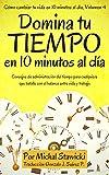 Domina tu tiempo en 10 minutos al día.: Consejos de administración del tiempo para cualquiera que batalle con el balance entre vida y trabajo