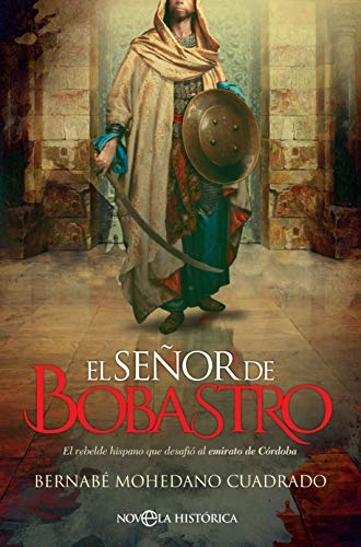 El señor de Bobastro: El rebelde hispano que desafió al emirato de Córdoba (Novela histórica)