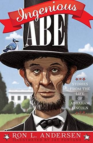 Ingenious Abe: Stories from the Life of Abraham Lincoln (English Edition)