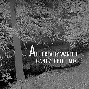 All I Really Wanted (Ganga Chill Mix)
