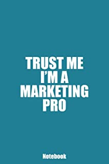 Trust Me I'm A Marketing Pro: 6x9, 120 pages, Blank Lined Notebook for Social Media Managers, Digital Marketers, Bloggers,...