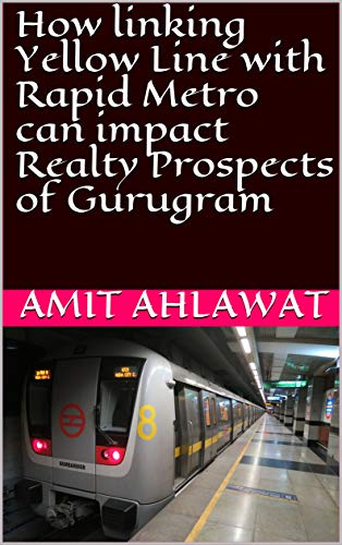 How linking Yellow Line with Rapid Metro can impact Realty Prospects of Gurugram (English Edition)